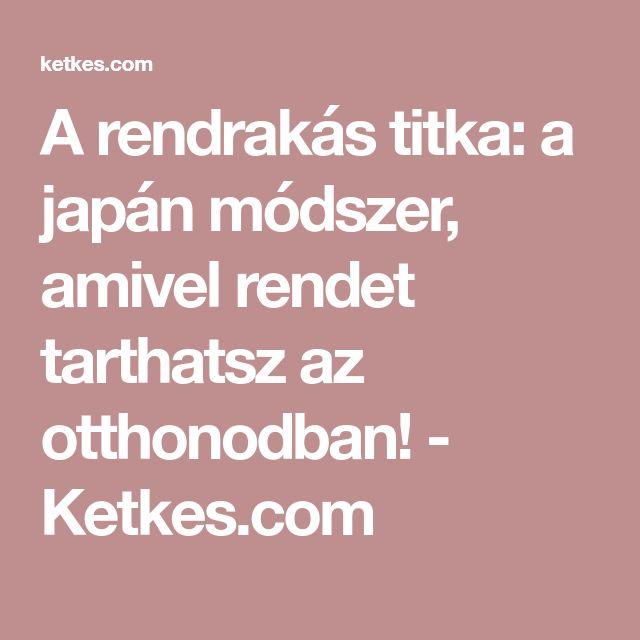 A rendrakás titka: a japán módszer, amivel rendet tarthatsz az otthonodban! - Ketkes.com