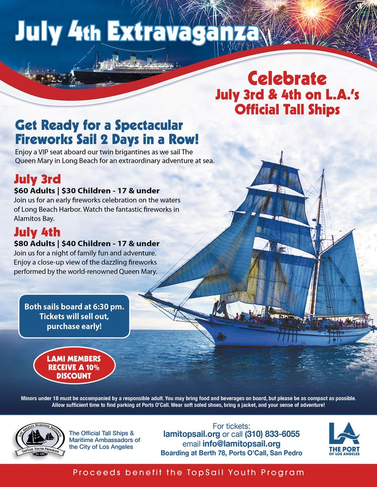 "6:30p.m. Two - yes, two fireworks sails aboard the Official Tall Ships of Los Angeles, Irving and Exy Johnson! Think ""Hollywood Bowl at Sea"" - fill up your picnic basket, bring your favorite beverage (wine and beer okay), and enjoy the show! Proceeds benefit the year-round TopSail Youth Program. July 3rd and July 4th, boarding at 6:30 p.m. both days at Berth 78 next to the San Pedro Fish Market. Tickets at www.lamitopsail.org or call 310-833-6055."