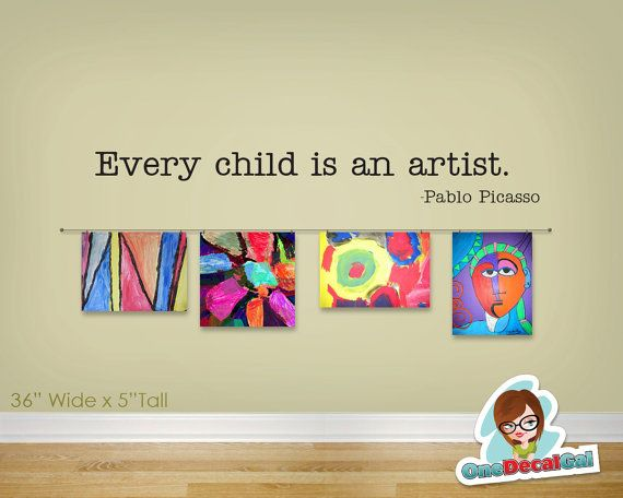 Every Child Is An Artist Pablo Picasso Quote  Vinyl by OneDecalGal, $27.00: Vinyls Decals, Artists Pablo, Quotes Vinyls, Plays Rooms, Art Ideas, Picasso Quotes, Playrooms, Classroom Art, Pablo Picasso