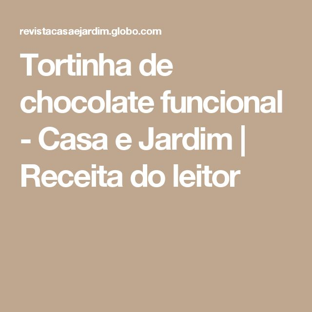 Tortinha de chocolate funcional - Casa e Jardim   Receita do leitor