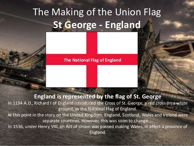 The Making of the Union Flag St George - England The National Flag of England England is represented by the flag of St. Ge...