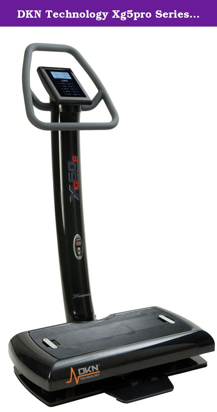 DKN Technology Xg5pro Series Whole Body Vibration Machine. The Xg5pro Vibration trainer is ideal for both personal WBV training at home and commercial use. The Xg5pro offers an integrated on screen coach and preset workout programs. The Platform produces a vibration through which energy is transferred from the platform to the body. By standing on the platform you will notice how your body automatically adjusts to the vibrations. This mechanical stimulus produces a stretch reflex which...