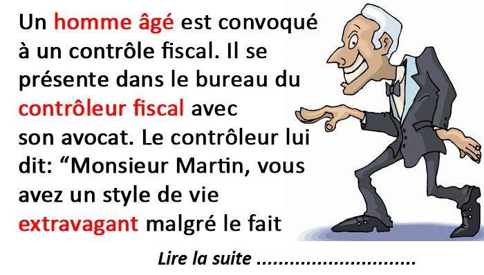 Un homme âgé est convoqué à un contrôle fiscal. Il se présente dans le bureau du contrôleur fiscal avec son avocat. Le contrôleur lui dit: «Monsieur Martin, vous avez un style de vie extravagant malgré le fait que vous ne déteniez pas d'emploi. Vous attribuez vos revenus à votre talent pour le jeu et les …