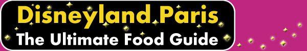 Disneyland Paris - The ultimate Food Guide
