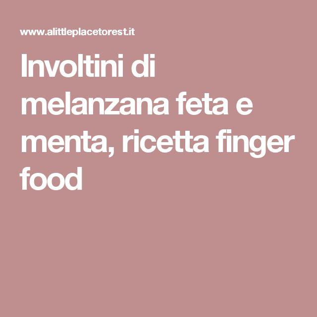 Involtini di melanzana feta e menta, ricetta finger food