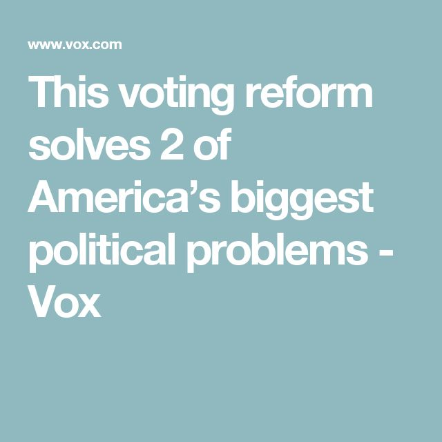 This voting reform solves 2 of America's biggest political problems - Vox
