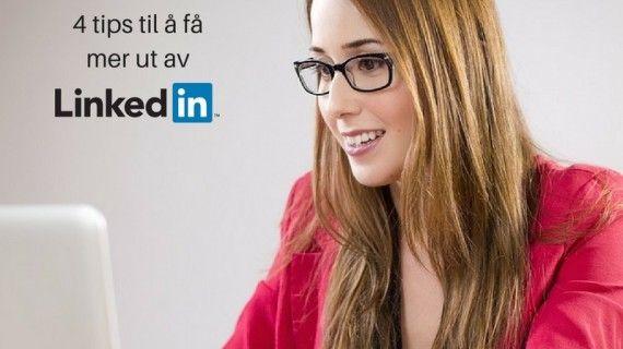 Fire tips til å få mer ut av LinkedIn. #tips #linkedintips #linkedin #bedrift