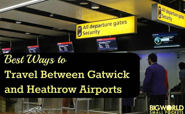 Best Ways to Travel Between Heathrow and Gatwick Airports {Big World Small Pockets}