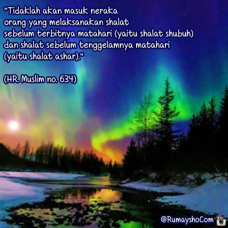 Tidak akan masuk neraka orang2 yang menjaga sholat Subuh dan Asharnya, HR. Muslim 634