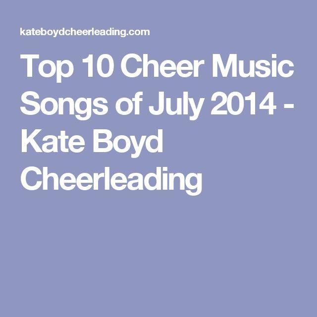 Top 10 Cheer Music Songs of July 2014 - Kate Boyd Cheerleading