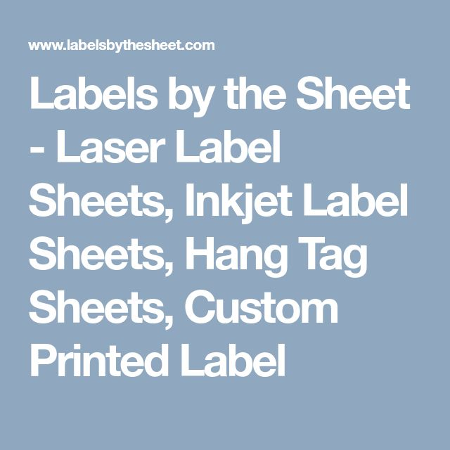 Labels by the Sheet - Laser Label Sheets, Inkjet Label Sheets, Hang Tag Sheets, Custom Printed Label