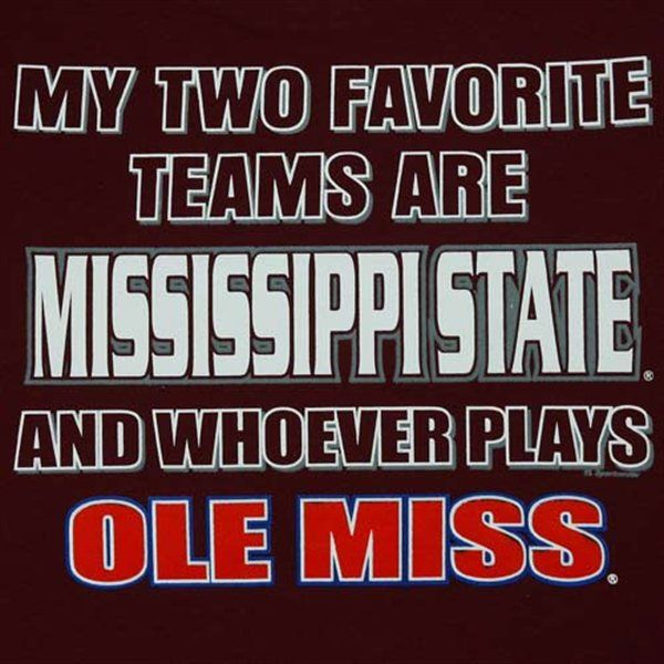 My two favorite teams are Mississippi State and whoever plays Mississippi.
