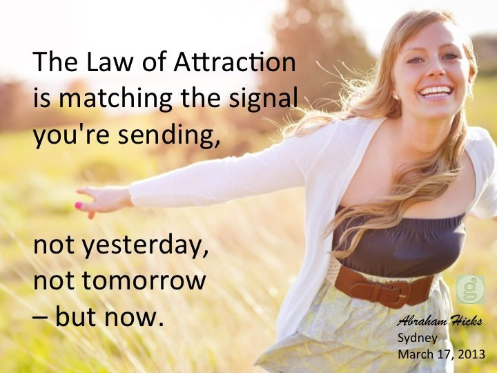 The law of attraction is matching the signal you're sending, not yesterday, not tomorrow, but now. Abraham Hicks #lawofattraction #successwithkurt #kurttasche