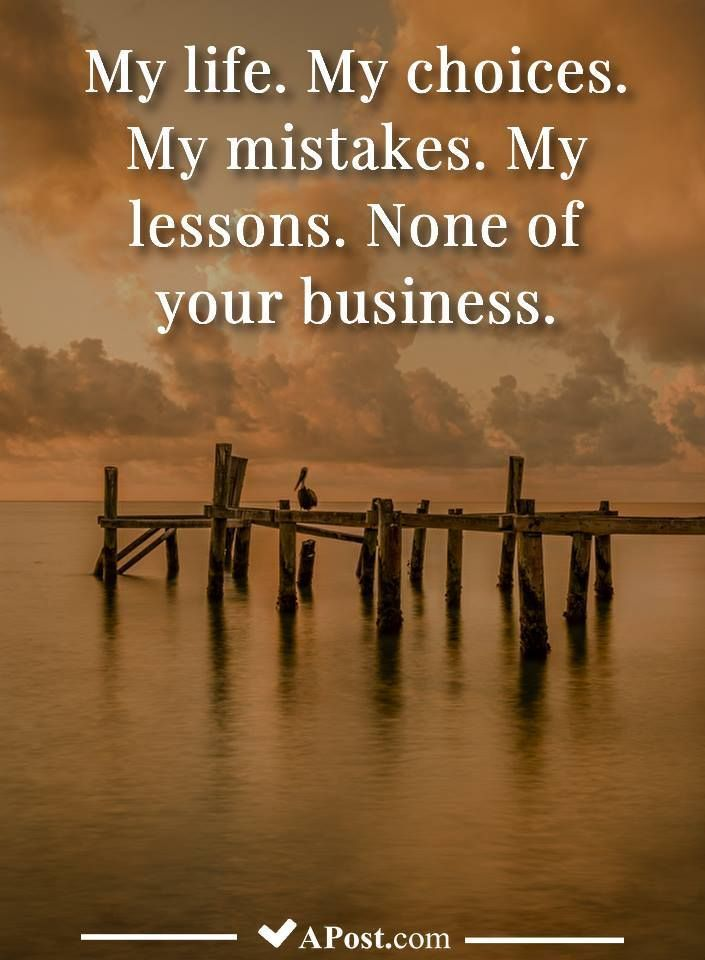 My Life My Choices My Mistakes My Lessons None Of Your Business Quotes Inspirational Motivational Inspiration Quo My Life Quotes Life Psychology Facts