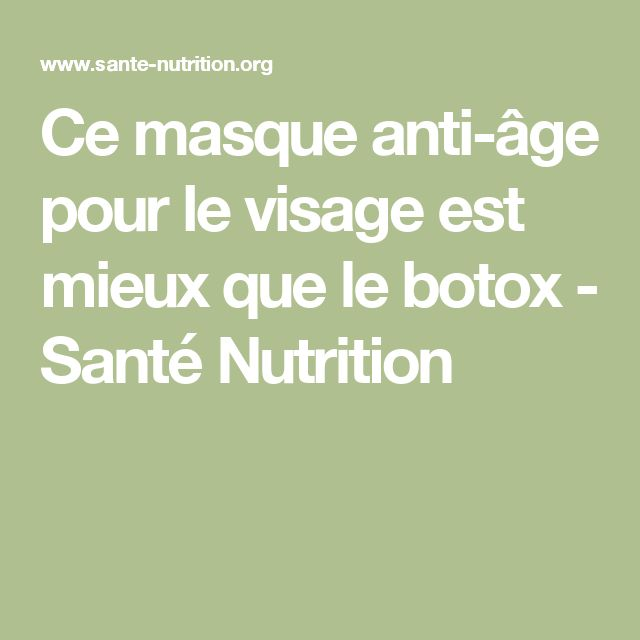 Ce masque anti-âge pour le visage est mieux que le botox - Santé Nutrition
