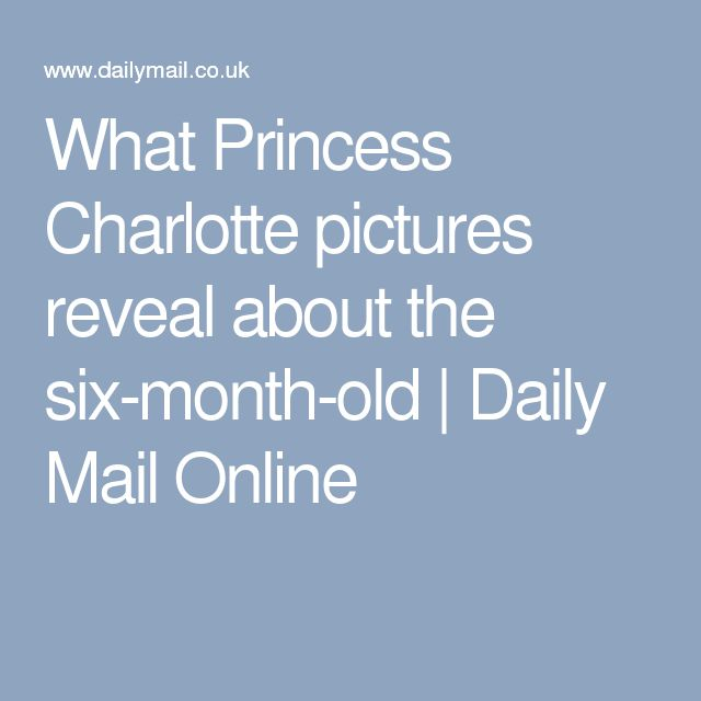What Princess Charlottepictures reveal about the six-month-old | Daily Mail Online