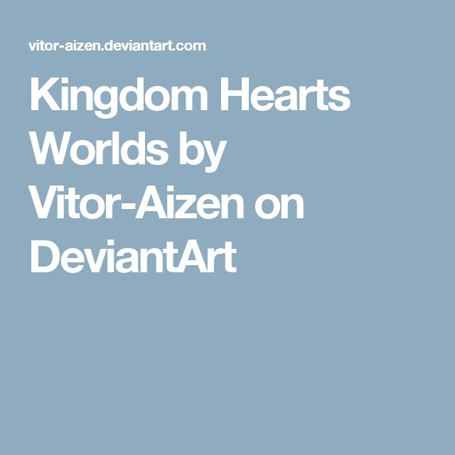 Kingdom Hearts Worlds by Vitor-Aizen on DeviantArt