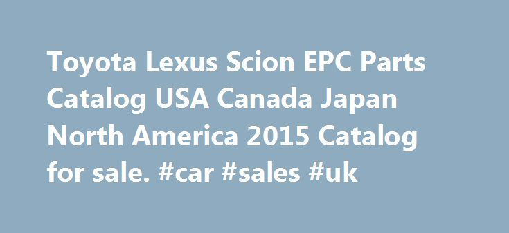 Toyota Lexus Scion EPC Parts Catalog USA Canada Japan North America 2015 Catalog for sale. #car #sales #uk http://auto-car.remmont.com/toyota-lexus-scion-epc-parts-catalog-usa-canada-japan-north-america-2015-catalog-for-sale-car-sales-uk/  #auto parts online canada # Toyota Lexus Scion EPC Parts Catalog USA Canada […]