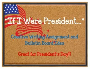 """""""If I Were President..."""" Creative Writing Assignment and Bulletin Board Idea  Hang up Sign and then hang Student's Writing Assignments around it.  This is perfect for President's Day and students always love to see their work displayed in the classroom!!"""