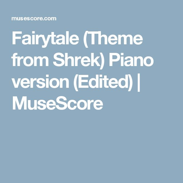 Fairytale (Theme from Shrek) Piano version (Edited)   MuseScore