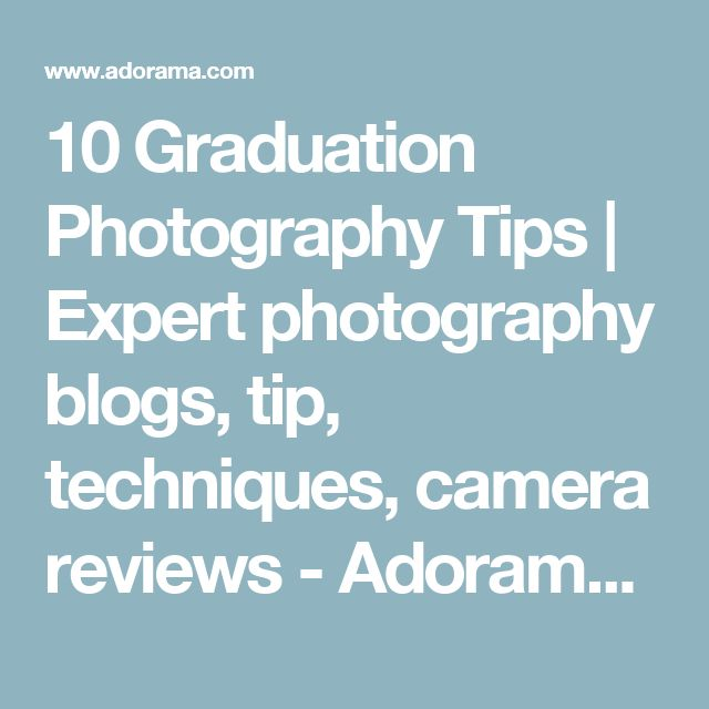 10 Graduation Photography Tips | Expert photography blogs, tip, techniques, camera reviews - Adorama Learning Center