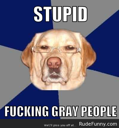 Racist Dog - http://www.rudefunny.com/memes/racist-dog/