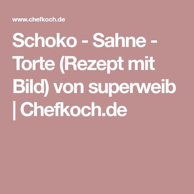 Schoko - Sahne - Torte (Rezept mit Bild) von superweib | Chefkoch.de
