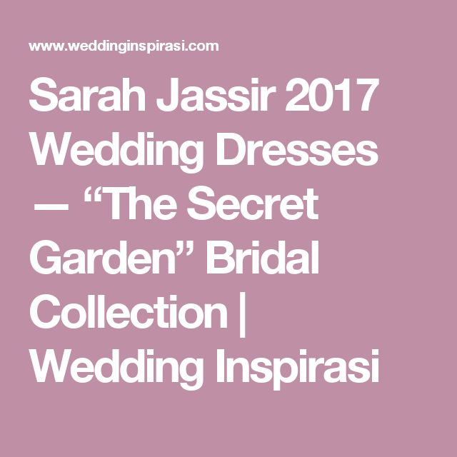 "Sarah Jassir 2017 Wedding Dresses — ""The Secret Garden"" Bridal Collection | Wedding Inspirasi"