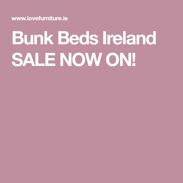 Bunk Beds Ireland SALE NOW ON!