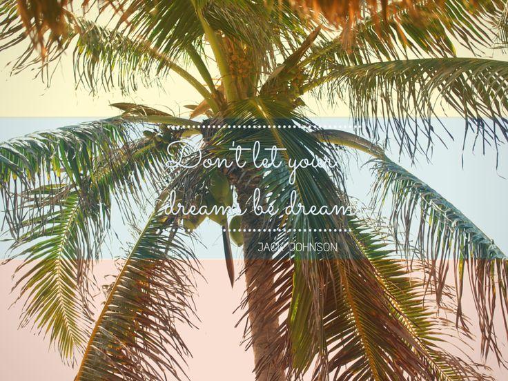 Dont let the dreams be dreams @jackjohnson song #lunainviaggio #soñar #inspiredblog www.lunainviaggio.com
