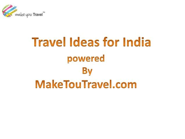 Travel Ideas for India Destinations by makeyoutravel via slideshare