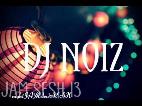 DJ NOIZ - JAM SESH 13 (nightJAMslowSESH)