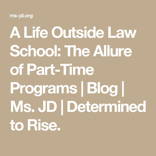 A Life Outside Law School: The Allure of Part-Time Programs | Blog | Ms. JD | Determined to Rise.