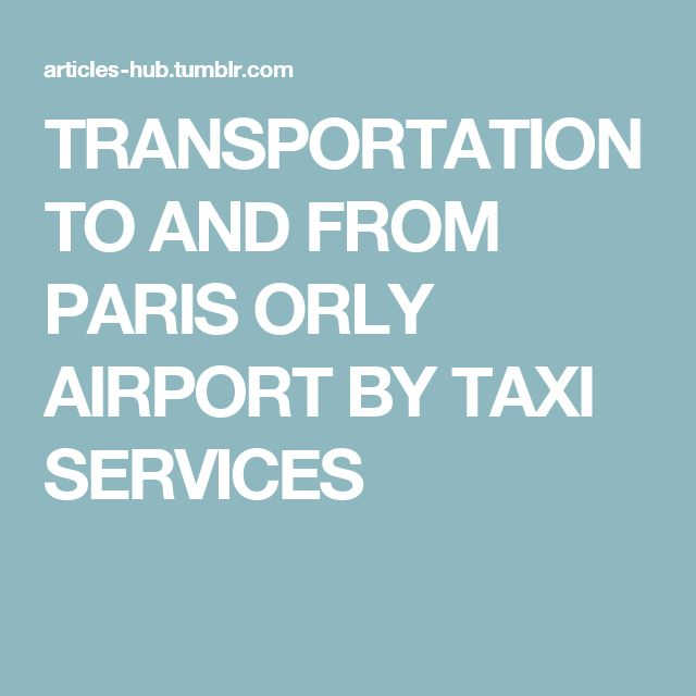 TRANSPORTATION TO AND FROM PARIS ORLY AIRPORT BY TAXI SERVICES
