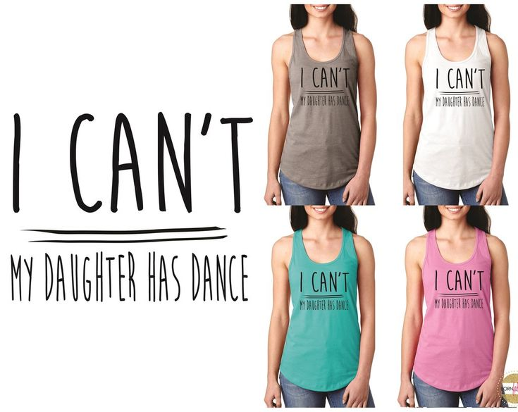 """Dance Mom Shirts - """"I Can't My Daughter Has Dance"""" (8 Colors To Choose From!) dance mom shirts, dance mom T shirts, dance moms apparel, dance moms clothes, dance shirts for moms, dance mom tee shirts, personalized dance mom shirts"""