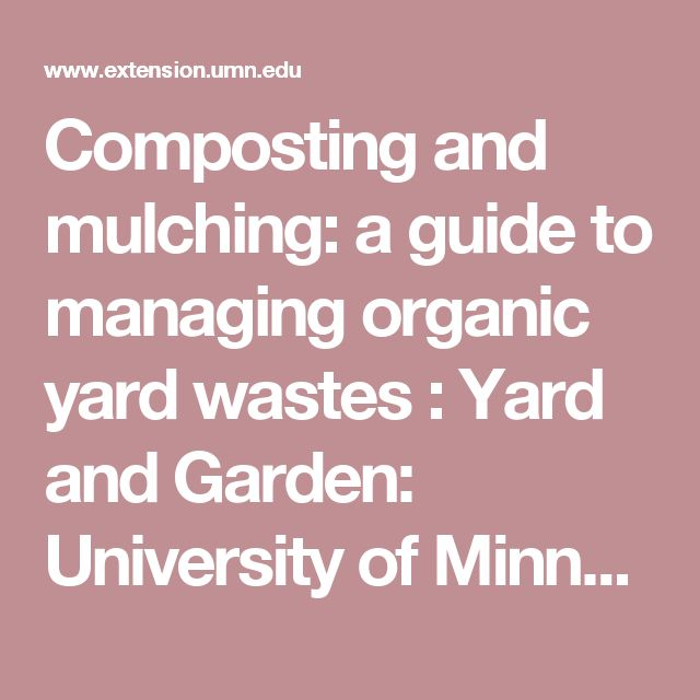 Composting and mulching: a guide to managing organic yard wastes : Yard and Garden: University of Minnesota Extension