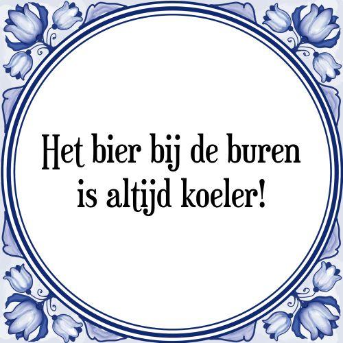 Het bier bij de buren is altijd koeler - Bekijk of bestel deze Tegel nu op Tegelspreuken.nl