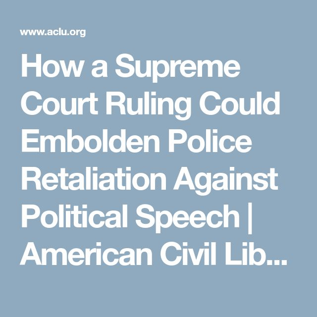 How a Supreme Court Ruling Could Embolden Police Retaliation Against Political Speech | American Civil Liberties Union