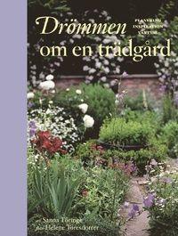 Drömmen om en trädgård : planering inspiration växtval (inbunden)