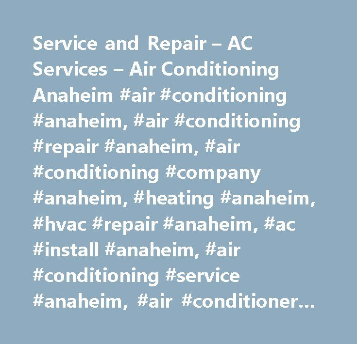 Service and Repair – AC Services – Air Conditioning Anaheim #air #conditioning #anaheim, #air #conditioning #repair #anaheim, #air #conditioning #company #anaheim, #heating #anaheim, #hvac #repair #anaheim, #ac #install #anaheim, #air #conditioning #service #anaheim, #air #conditioner #repair #anaheim, #air #conditioner #service #anaheim, #air #conditioner #contractors #anaheim, #hvac #repair #anaheim, #heating #repair #& #install #anaheim, #air #duct #cleaning #anaheim…