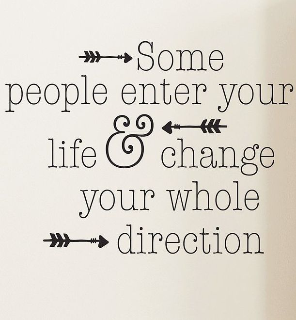I Have No Direction In Life Quotes: Some People Enter Your Life And Change Your Whole