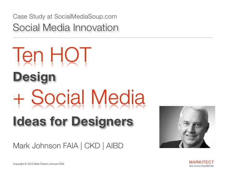 Ten HOT Design + Social Media Ideas for Designers by Mark Johnson, FAIA via SlideShare.net