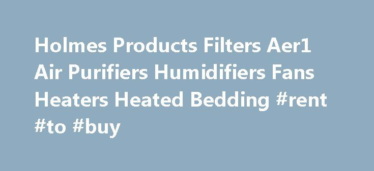 Holmes Products Filters Aer1 Air Purifiers Humidifiers Fans Heaters Heated Bedding #rent #to #buy http://renta.remmont.com/holmes-products-filters-aer1-air-purifiers-humidifiers-fans-heaters-heated-bedding-rent-to-buy/  #homes # Menu (1) Dollar for dollar, the most effective filter technology available when compared to other filter technologies listed on 2012 Directory of Certified Portable Electric Room Cleaners when comparing advertised dust CADR per retail price of air purification…