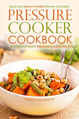 Pressure Cooker Cookbook - 50 Contemporary Pressure Cooker Recipes: Quick and Healthy Dinners for Any Occasion by Martha Stephenson http://www.amazon.com/dp/B018CNNQXY/ref=cm_sw_r_pi_dp_J2ZGwb176A7NT