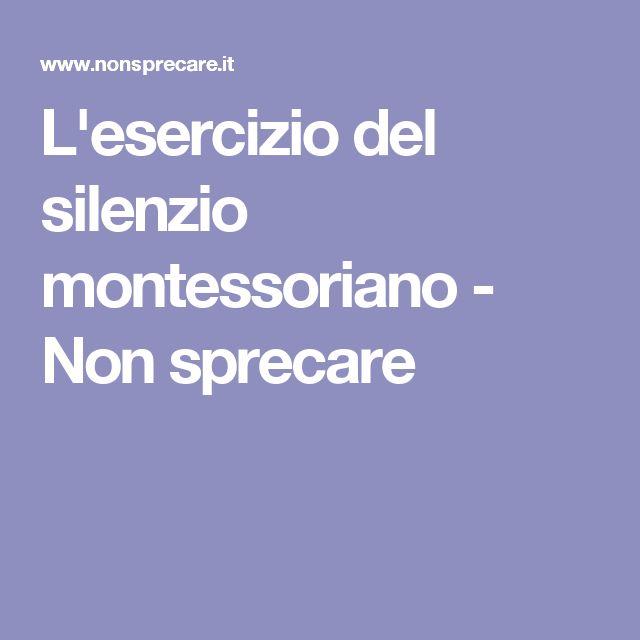L'esercizio del silenzio montessoriano - Non sprecare