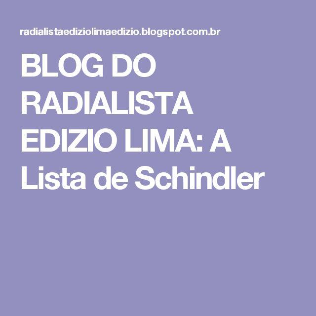 BLOG DO RADIALISTA EDIZIO LIMA: A Lista de Schindler