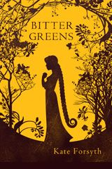 Bitter Greens by Kate Forsyth