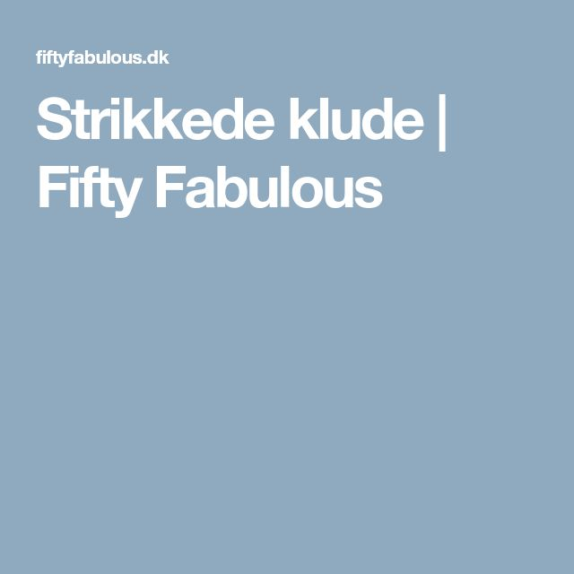 Strikkede klude | Fifty Fabulous