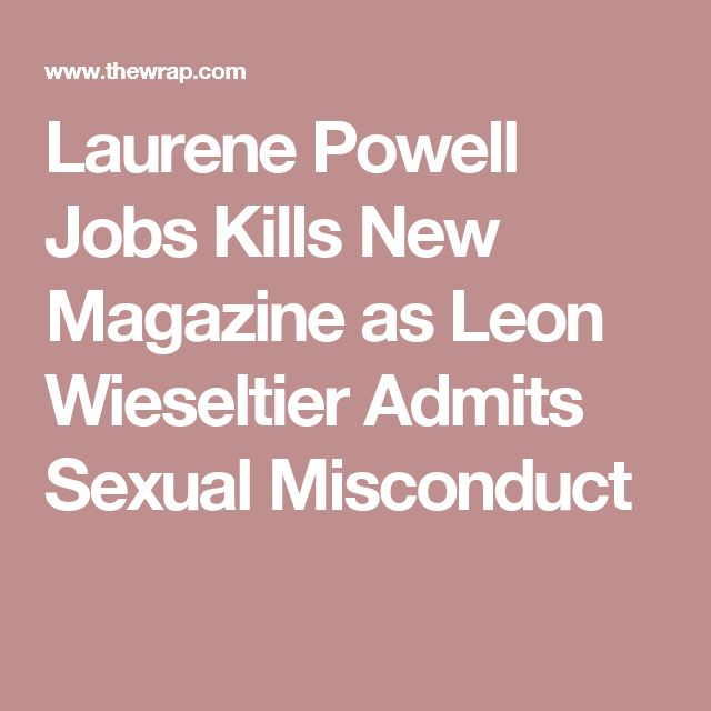 Laurene Powell Jobs Kills New Magazine as Leon Wieseltier Admits Sexual Misconduct