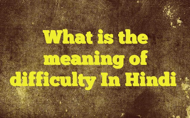 What is the meaning of difficulty In Hindi http://www.englishinhindi.com/?p=5660&What+is+the+meaning+of+difficulty+In+Hindi  Meaning of  difficulty in Hindi  SYNONYMS AND OTHER WORDS FOR difficulty  कठिनाई→difficulty,snag,nodus,distress,balk,knot मुसीबत→trouble,difficulty,misery,teen,disaster,hardship बाधा→obstacle,hindrance,handicap,obstruction,interrupt,difficulty तंगी→tightness,scarcity,d...